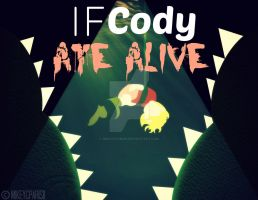 If Cody ATE ALIVE by MIKEYCPARISII