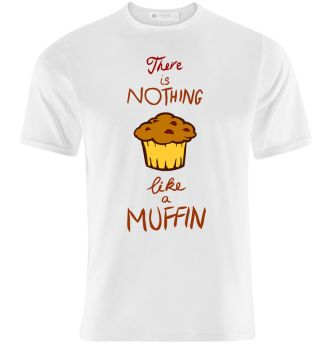 T-Shirt Design: There Is Nothing Like a Muffin by K-O-S-A-K