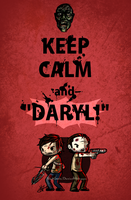 Keep Calm and--Daryl! by NichelleLavin