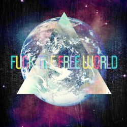 Fuck The Free World. by paperairplane
