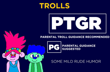 Trolls - Rated PTGR or Rated PG by MikeJEddyNSGamer89