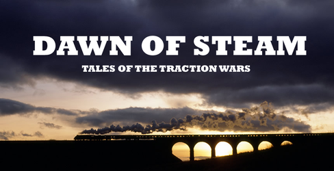 Dawn Of Steam - Tales of the Traction Wars by GBHtrain
