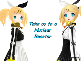 Take them to a Nuclear Reactor by RinLenFan