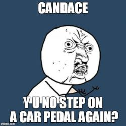 Candace, Y U No Step on a Car Pedal again? by sleestakgod