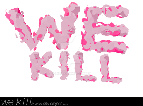 WE KILL bubblegum by eslis