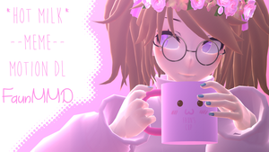 [MMD Motion DL] Hot Milk MEME +dl by Faun-MMD