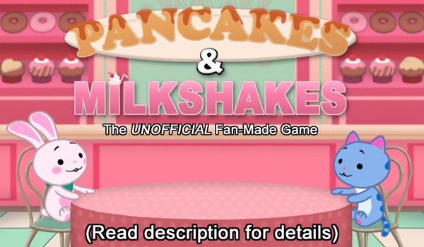 Pancakes and Milkshakes - (Fan-Made Game) by Mothman64
