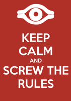 Keep Calm and Screw The Rules by SlamTackle