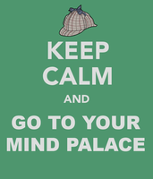 Keep Calm And Go To Your Mind Palace by TheRunningSnail