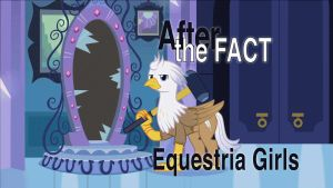 After the Fact: Equestria Girls by MLP-Silver-Quill