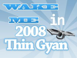Wake Me in 2008 Thin Gyan by tayzar44