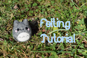 Totoro Inspired Felting Tutorial by xxNostalgic