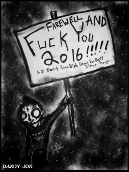 Farewell and Fuck You 2016 by Dandy-Jon
