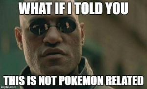 What if I told you not pkmn related - Meme by RayquazaGaby