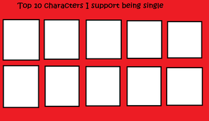 Top 10 characters I support being single (BLANK) by SonamyPrincess