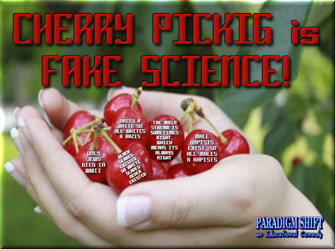 Cherry Picking is FAKE SCIENCE! by paradigm-shifting