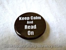 Keep Calm and Read On 1.25 inch pinback button by LittleHouseCrafting
