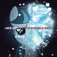 Linkin Pony - Waiting For Wrapping Up Winter by ShinodaGE