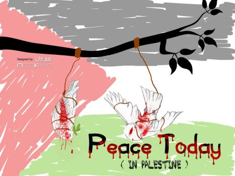 Peace Today in Palestine by MeemKhan