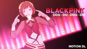 [MMD] BLACKPINK - DDU-DU DDU-DU (MOTION DL) by DollyMolly323
