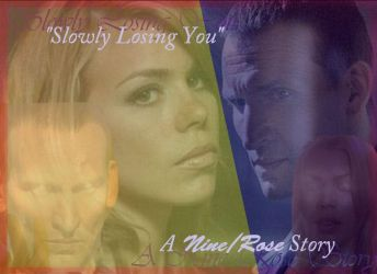 Slowly Losing You Fanfic Promo NINE/ROSE by RoseBadWolfTyler