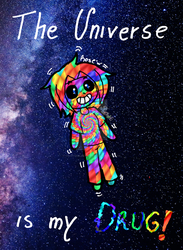 The universe is my DRUG by crazygirlmexicanZ