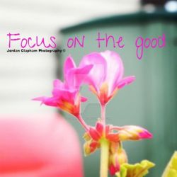 Focus on the good. by Clapham1994