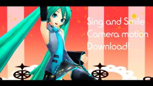 Sing and Smile camera motion download by Animefreak291