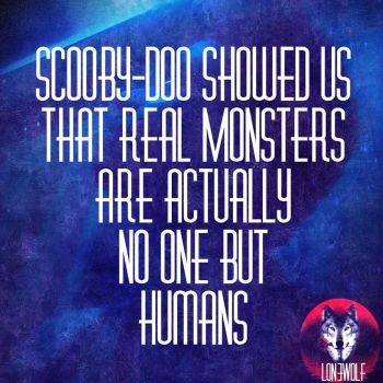 lon3wolf,  Life Quote, Scooby-Doo Quote by lon3wolfofficial