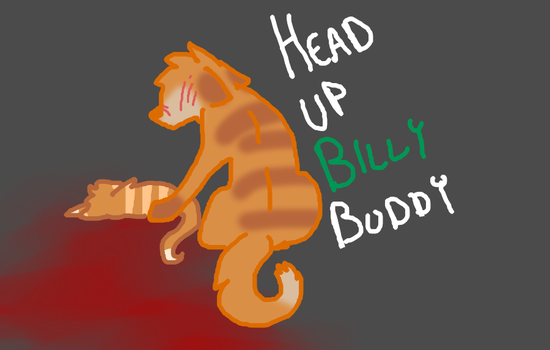 Head Up Billy Buddy by Redthepanda98