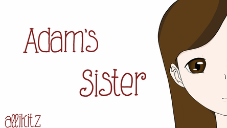 Adam's Sister Title by AlliKitz