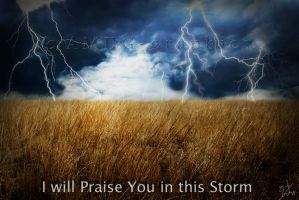 I Will Praise You in this Storm by AMDG-graphics
