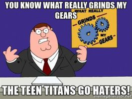 For the love of god Teen Titans Go Haters SHUT UP! by Megamansonic