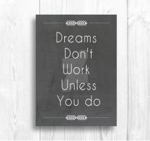 Dreams Don't Work Unless You Do Quote by Thelildesigns