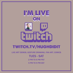 Watch Me Live on Twitch Tues - Sat at 2 PM PST by hughdidit