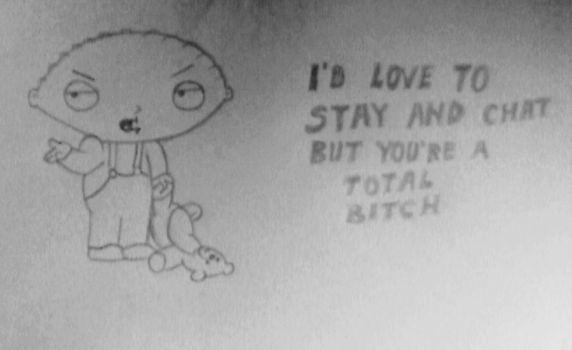 Stewie says you're a bitch by ChannahMoon