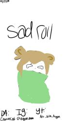 sad roll by CeativeCat