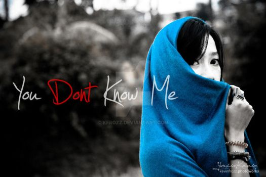 You Dont Know Me by kfrozz