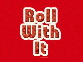 Roll With It by Textuts
