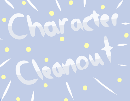!!Character Cleanout!! by NightengaleArt