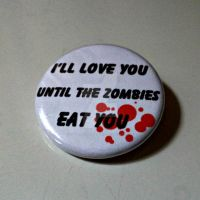 I'll Love You Until The Zombies Eat You Pin