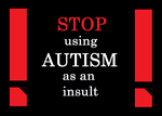 Stop Using Autism as an Insult by BudCharles