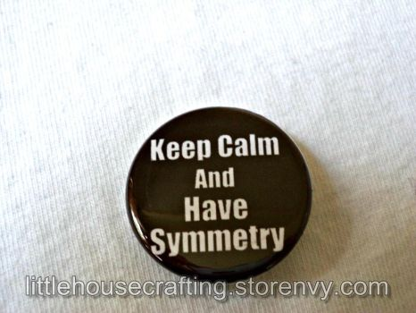 Keep Calm and Have Symmetry 1.25 pinback button by LittleHouseCrafting