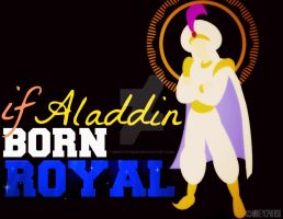 If Aladdin born ROYAL by MIKEYCPARISII