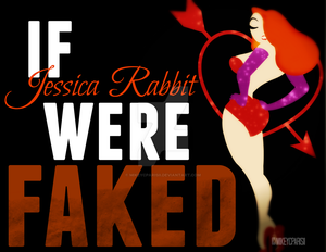 If Jessica Rabbit were FAKED