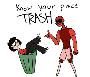 know your place TRASH by HappyBuddyy