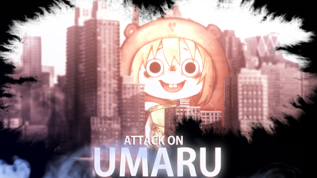 Attack On Umaru !! #3 -The Beginning- by Jocker8CLz