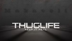 Thug Life and Keep It Real by curtisblade