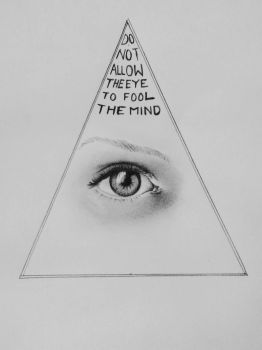 DO NOT ALLOW THE EYE TO FOOL THE MIND by ashilraj