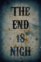 THE END IS NIGH by romancer